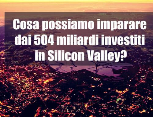 Cosa possiamo imparare dai 504 miliardi investiti in Silicon Valley?